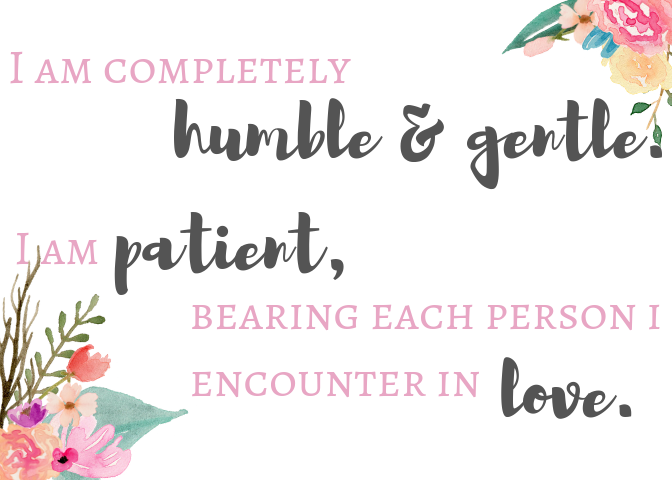 "​""I am completely humble and gentle. I am patient, bearing each person I encounter in love."" (Ephesians 4:2) positive affirmation based on scripture printable art"