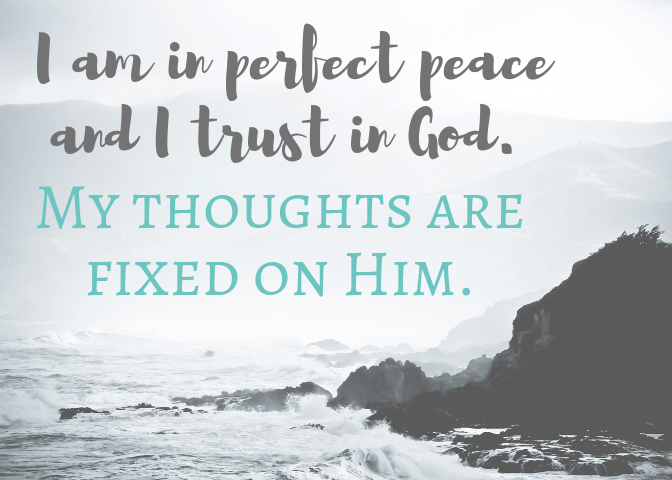 """I am in perfect peace and I trust in God. My thoughts are fixed on Him."" (Isaiah 26:3) printable positive affirmation based on the Bible."
