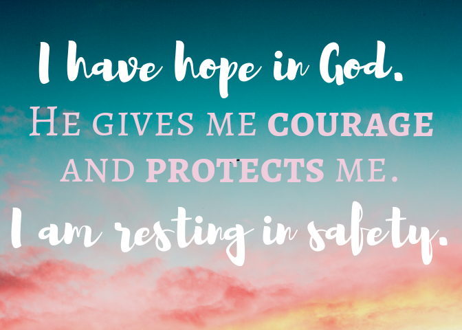 "​""I have hope in God. He gives me courage and protects me. I am resting in safety."" (Job 11:18) printable positive affirmation"