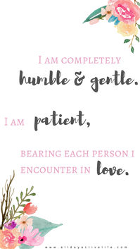 "​""I am completely humble and gentle. I am patient, bearing each person I encounter in love."" (Ephesians 4:2) positive affirmation for lock screen."