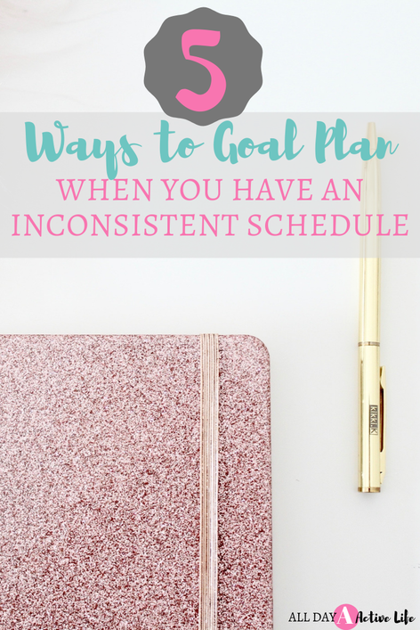 how to be productive with an inconsistent schedule and still reach your goals