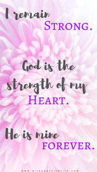 i remain strong. god is the strength of my heart. He is mine forever psalm 73:26 positive affirmation for phone lock screen